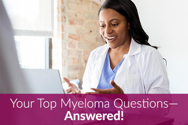 Myeloma Patients - Your Top Questions Answered